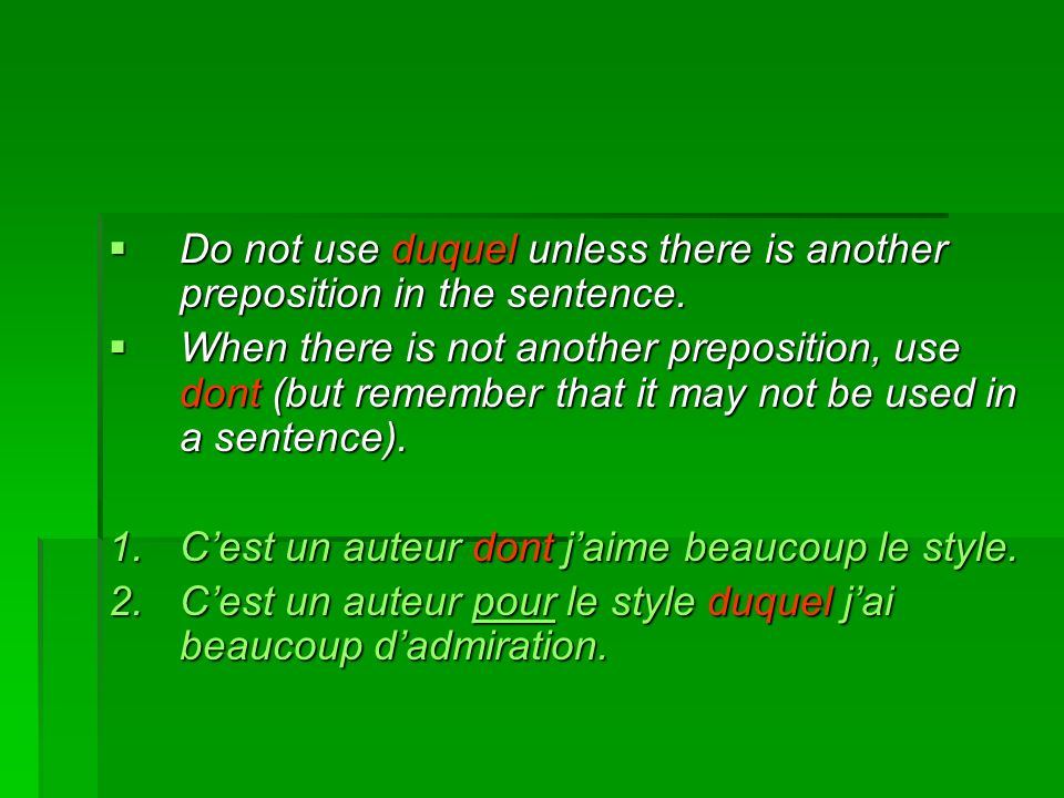 Do not use duquel unless there is another preposition in the sentence.