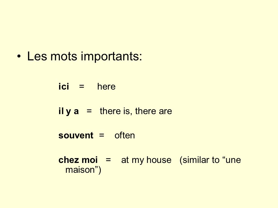 Les mots importants: ici = here il y a = there is, there are