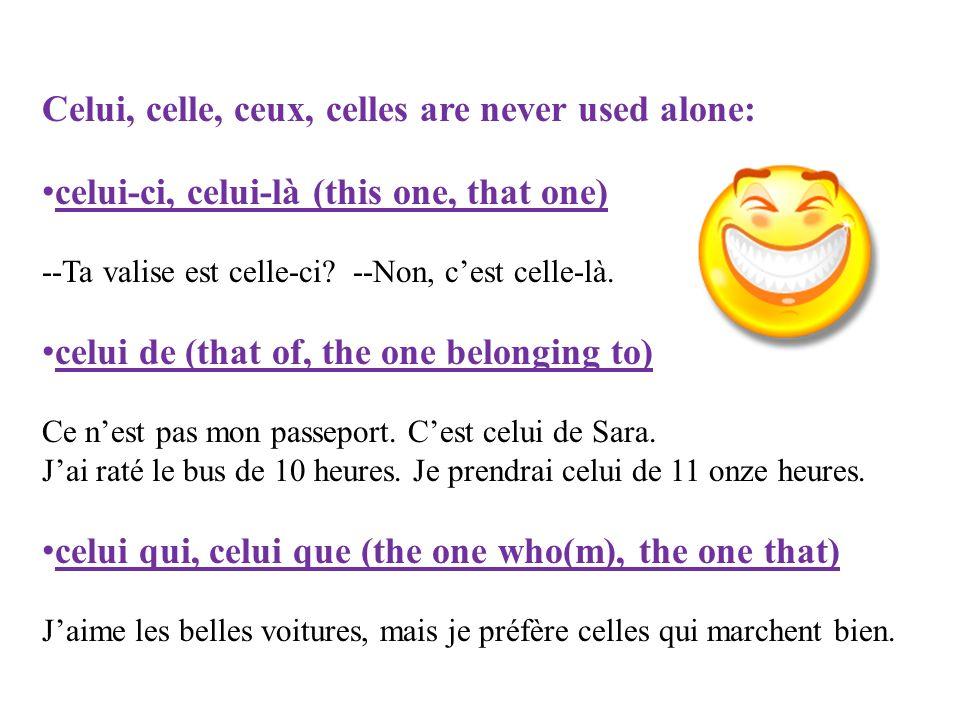 Celui, celle, ceux, celles are never used alone: