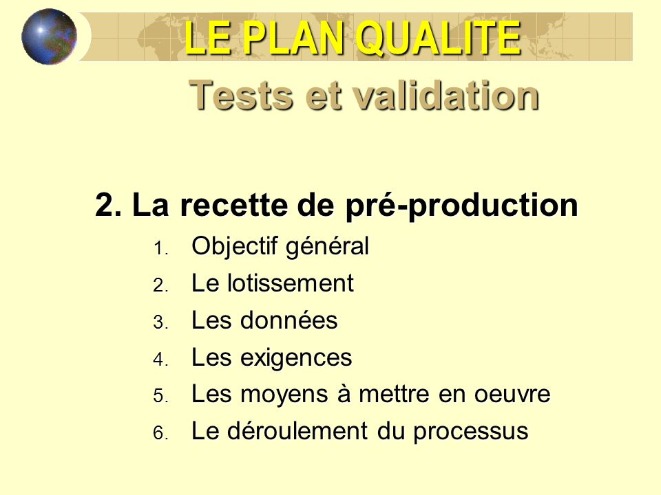 LE PLAN QUALITE Tests et validation 2. La recette de pré-production