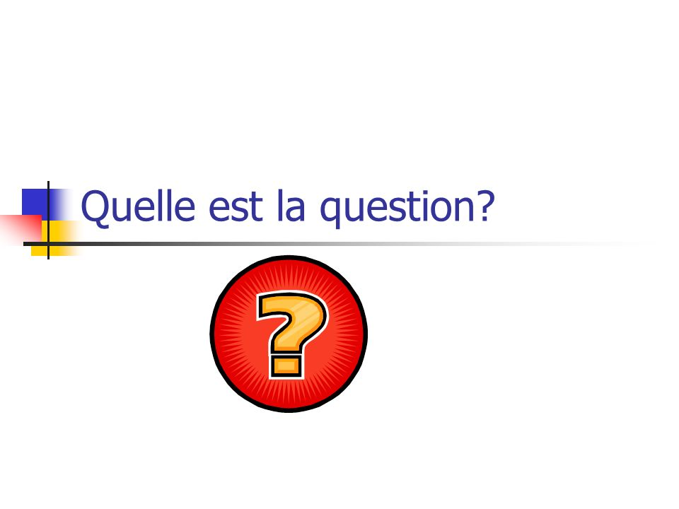 Quelle est la question
