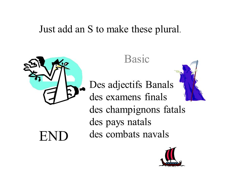 END Basic Just add an S to make these plural. Des adjectifs Banals