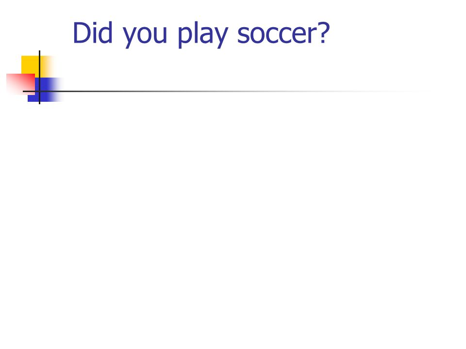 Did you play soccer