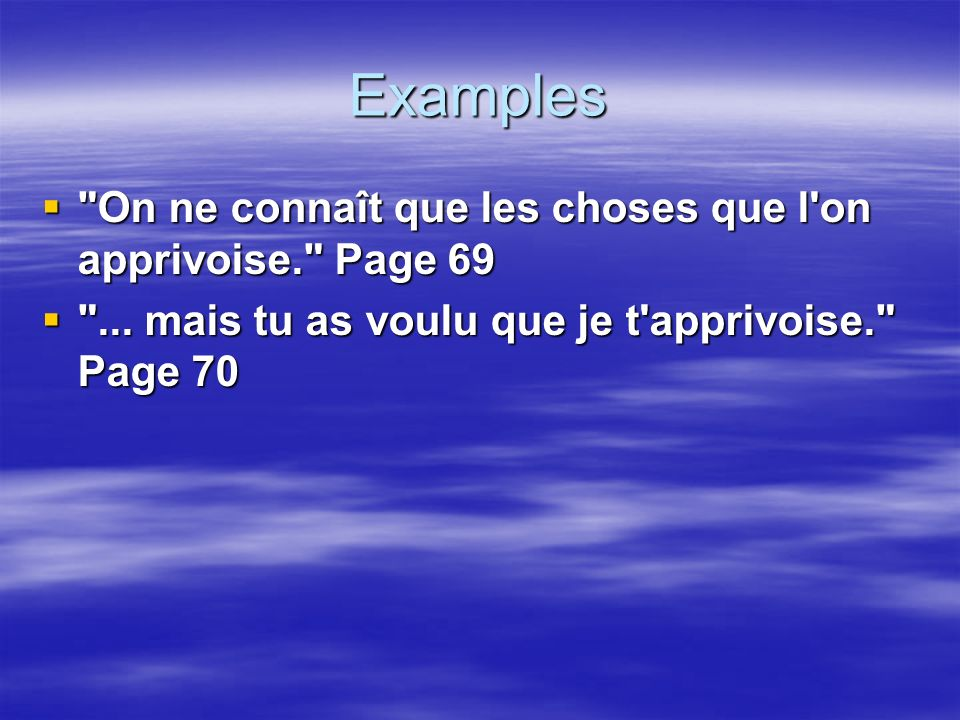 Examples On ne connaît que les choses que l on apprivoise. Page 69