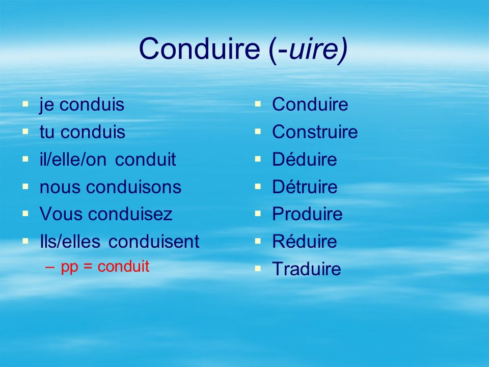 Conduire (-uire) je conduis tu conduis il/elle/on conduit