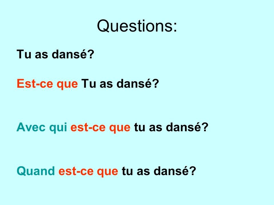 Questions: Tu as dansé Est-ce que Tu as dansé