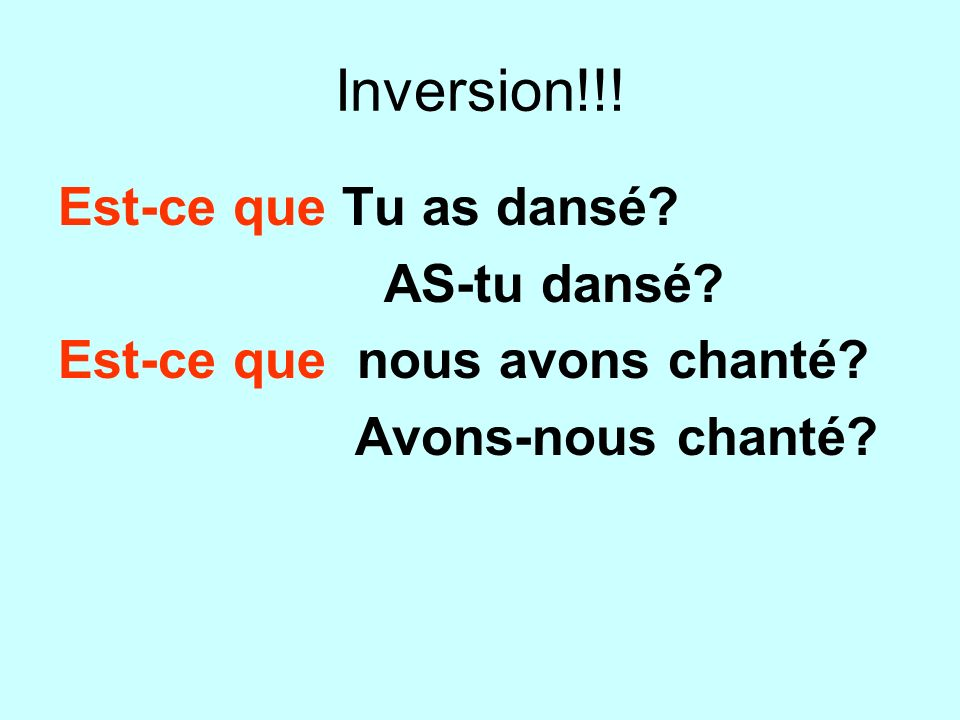 Inversion!!! Est-ce que Tu as dansé AS-tu dansé