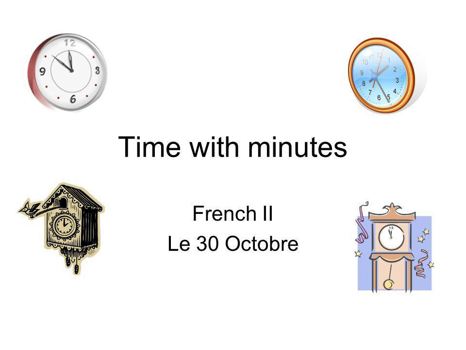 Time with minutes French II Le 30 Octobre