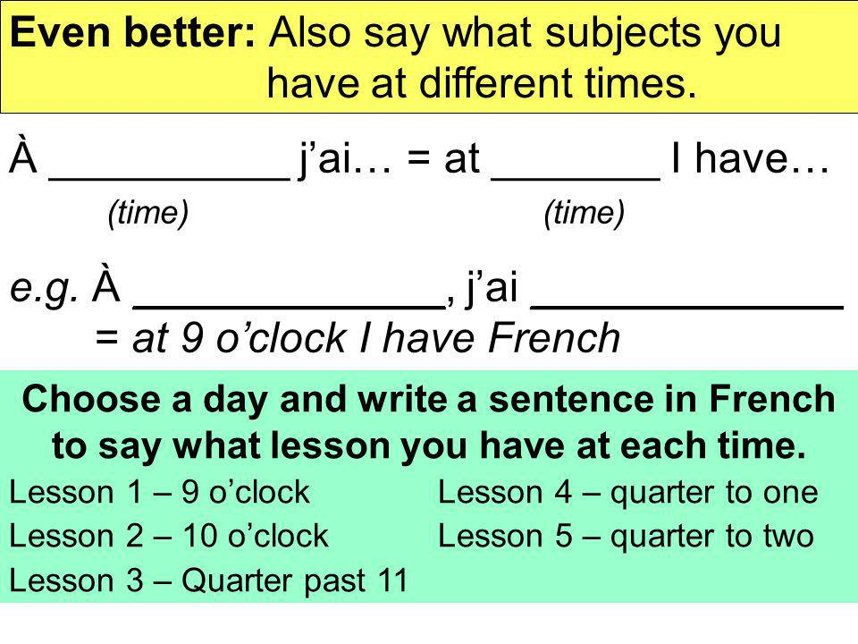 Even better: Also say what subjects you have at different times.