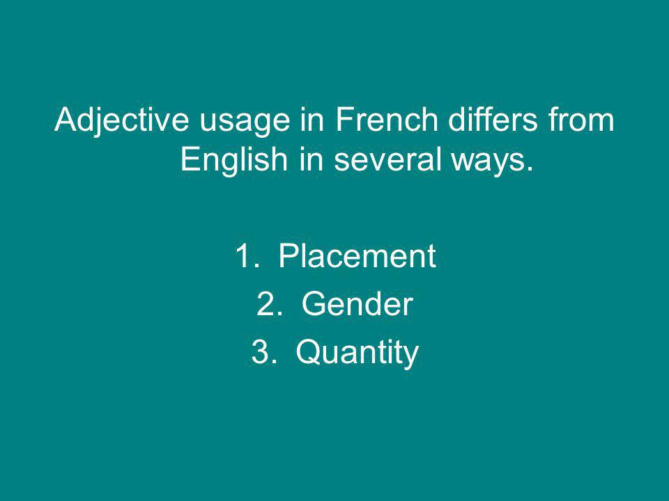 Adjective usage in French differs from English in several ways.