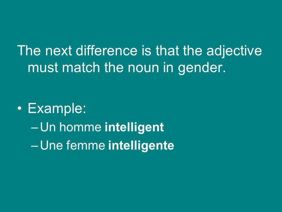 The next difference is that the adjective must match the noun in gender.