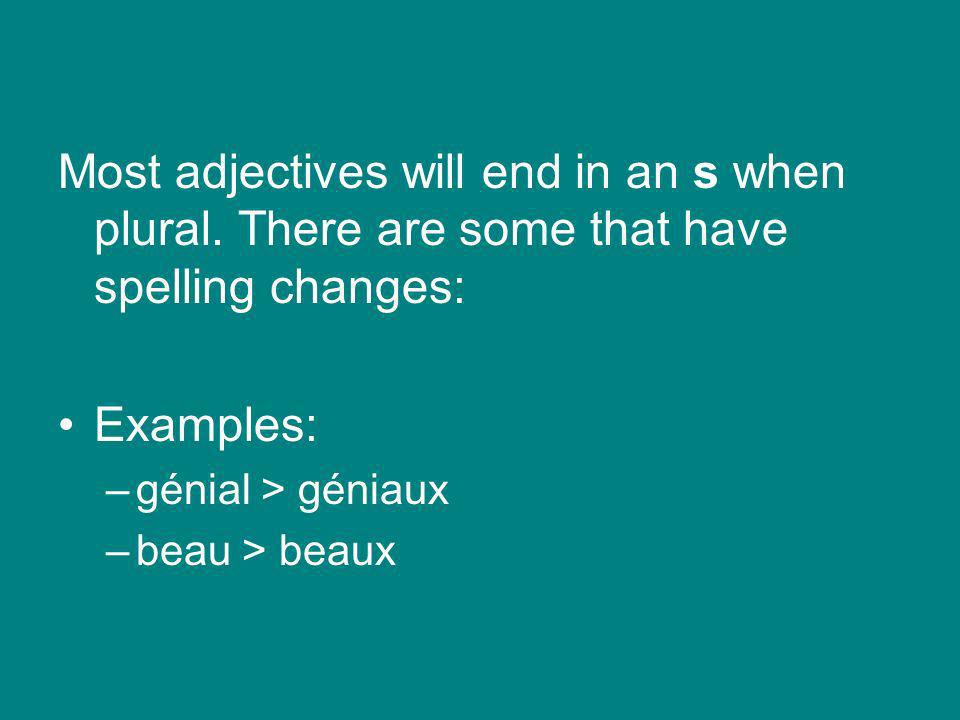 Most adjectives will end in an s when plural