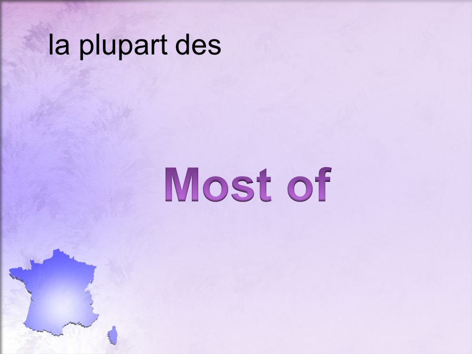 la plupart des Most of