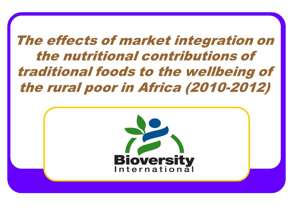 The effects of market integration on the nutritional contributions of traditional foods to the wellbeing of the rural poor in Africa ( )
