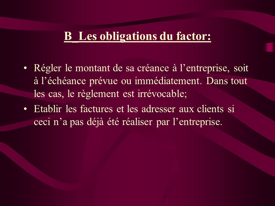 B_Les obligations du factor: