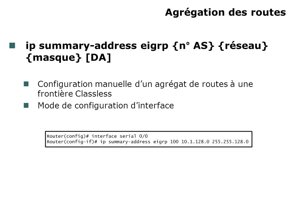 ip summary-address eigrp {n° AS} {réseau} {masque} [DA]