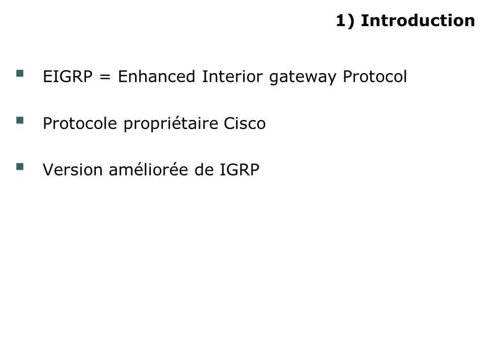 1) Introduction EIGRP = Enhanced Interior gateway Protocol.