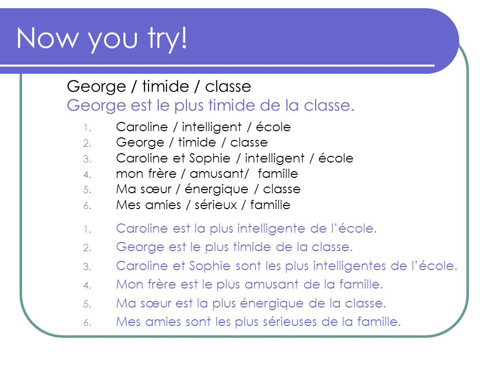 Now you try! George / timide / classe