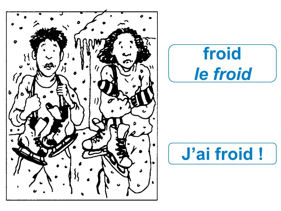 froid le froid J'ai froid !