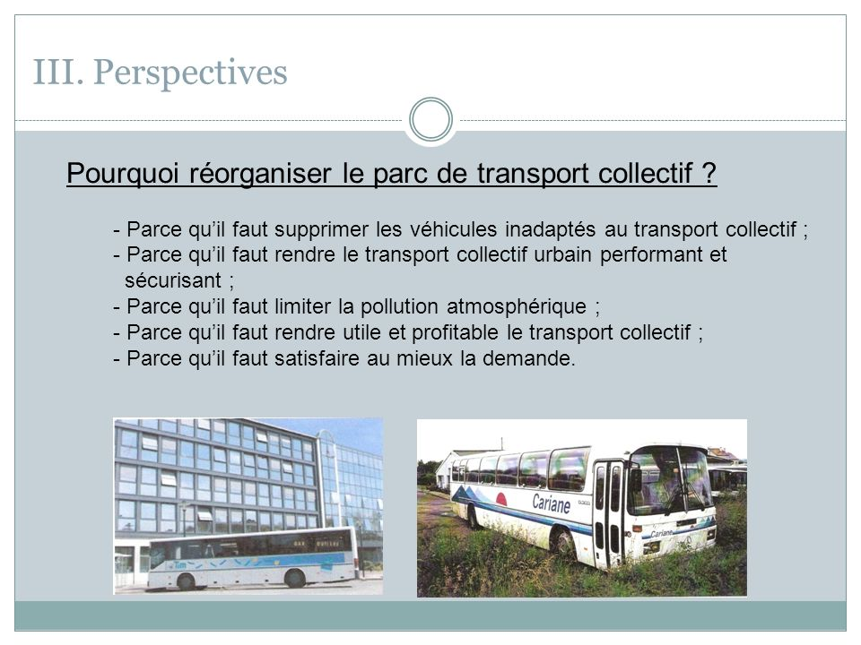 III. Perspectives Pourquoi réorganiser le parc de transport collectif