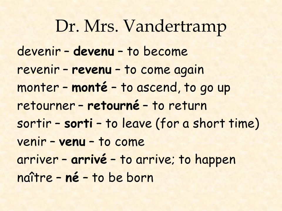 Dr. Mrs. Vandertramp devenir – devenu – to become