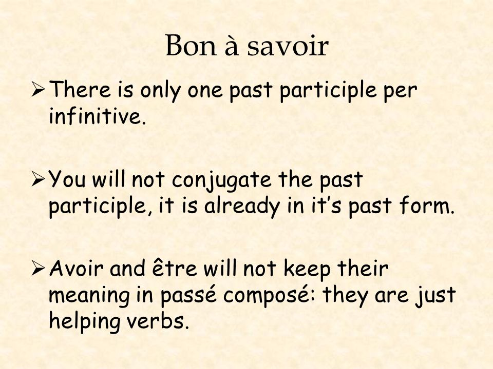 Bon à savoir There is only one past participle per infinitive.