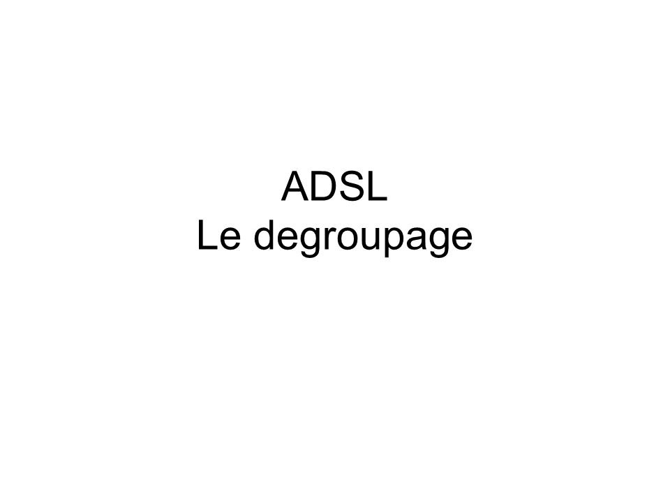 ADSL Le degroupage