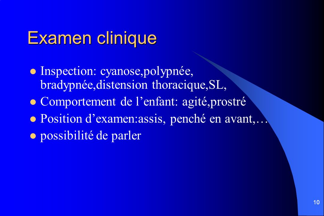 Examen clinique Inspection: cyanose,polypnée, bradypnée,distension thoracique,SL, Comportement de l'enfant: agité,prostré.