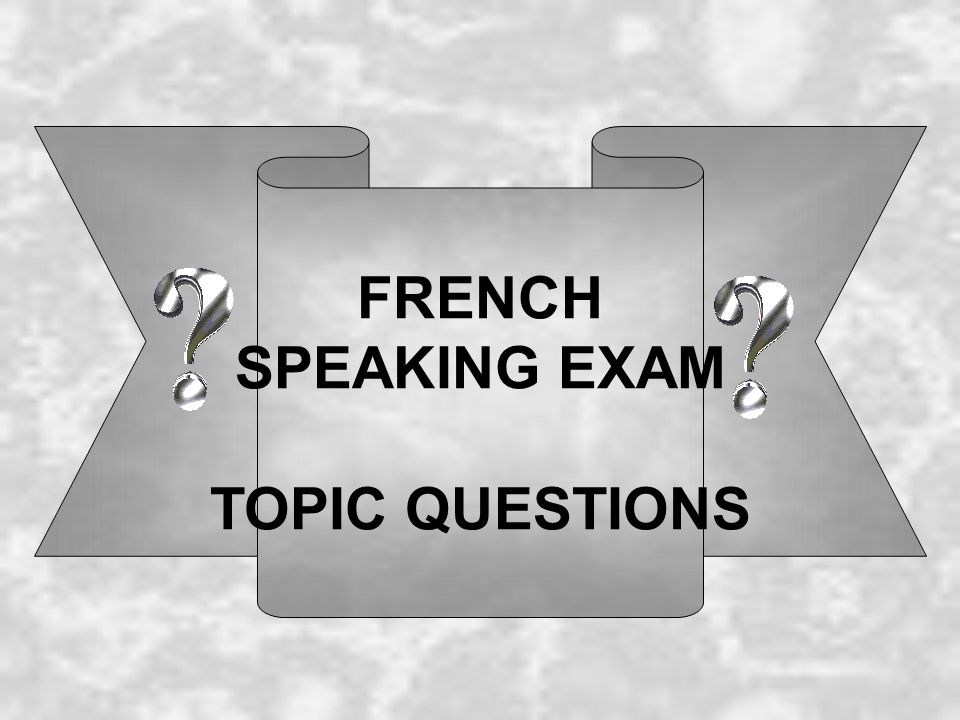 FRENCH SPEAKING EXAM TOPIC QUESTIONS