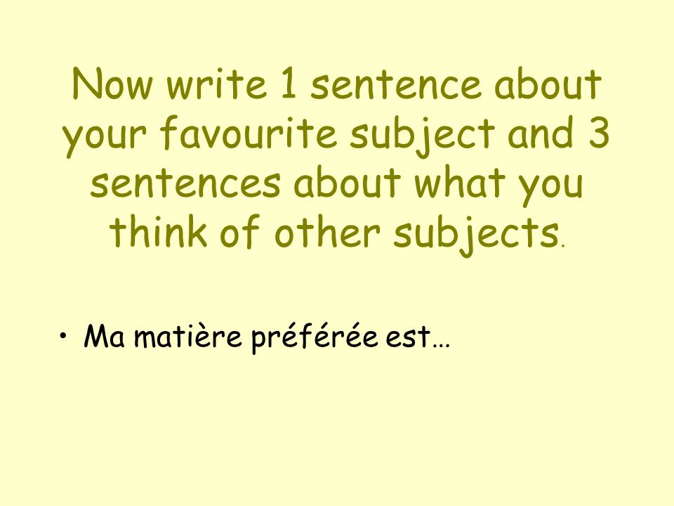 Now write 1 sentence about your favourite subject and 3 sentences about what you think of other subjects.