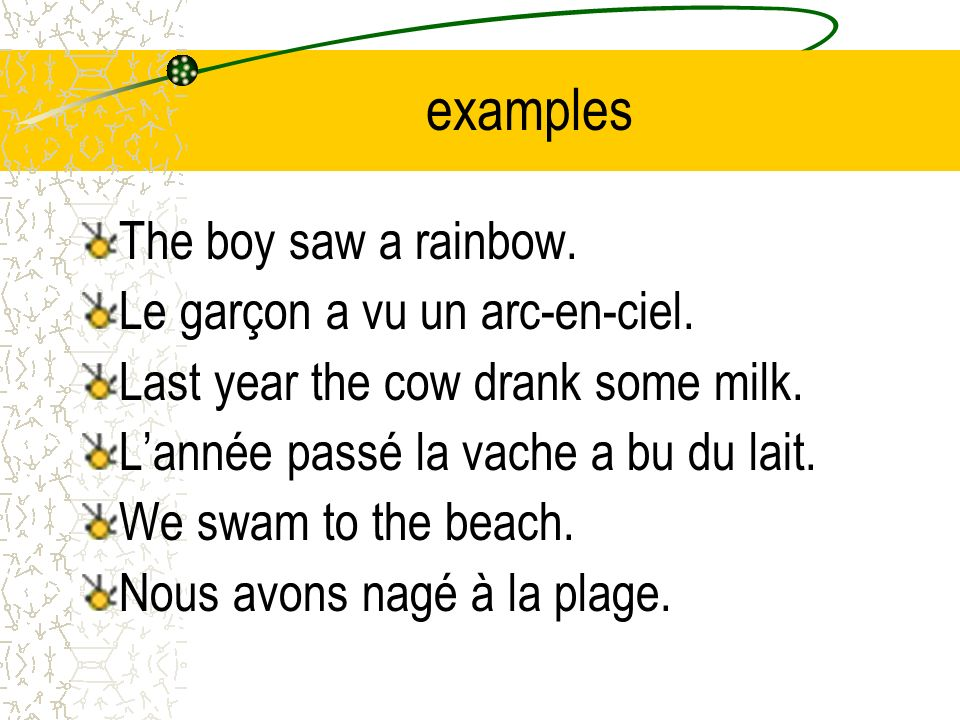examples The boy saw a rainbow. Le garçon a vu un arc-en-ciel.
