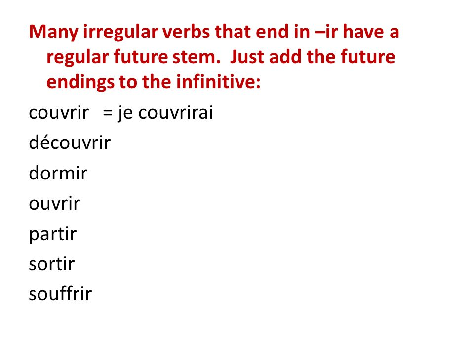 Many irregular verbs that end in –ir have a regular future stem