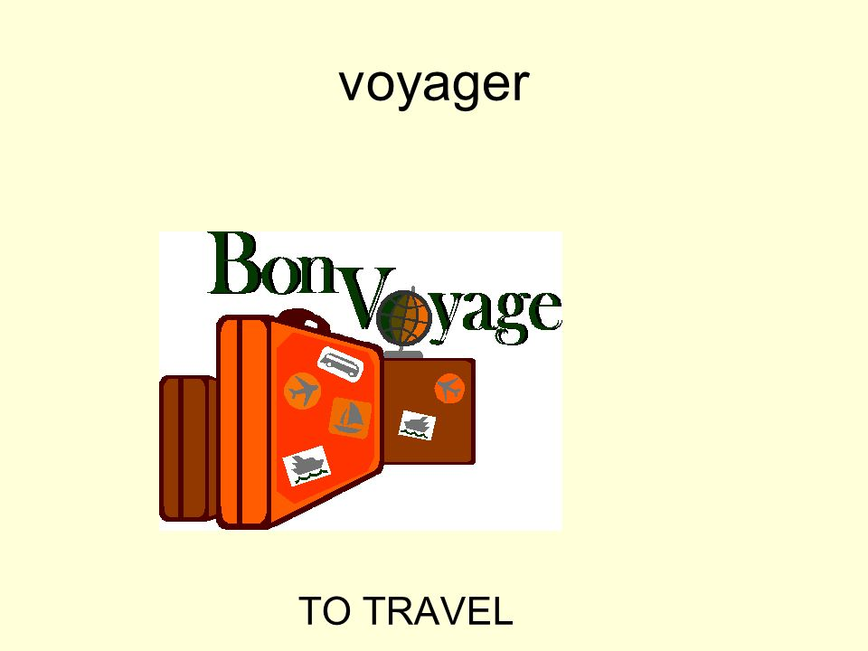 voyager TO TRAVEL