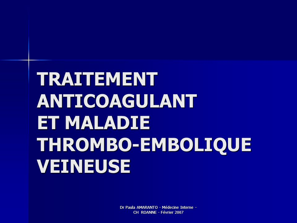 TRAITEMENT ANTICOAGULANT ET MALADIE THROMBO-EMBOLIQUE VEINEUSE