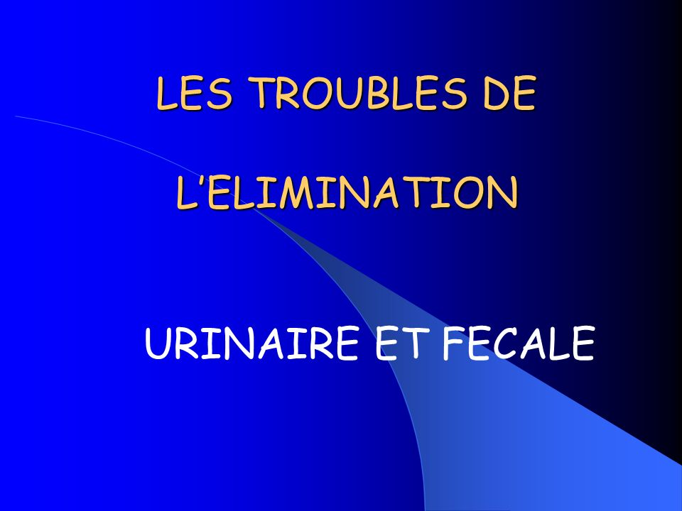 LES TROUBLES DE L'ELIMINATION