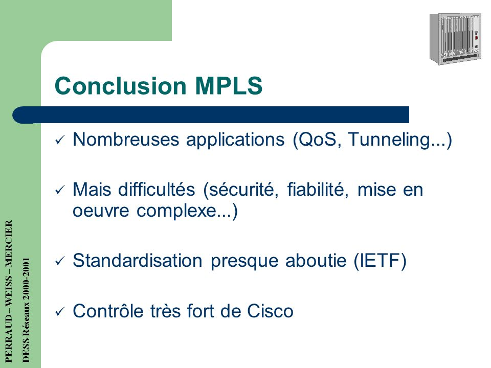 Conclusion MPLS Nombreuses applications (QoS, Tunneling...)