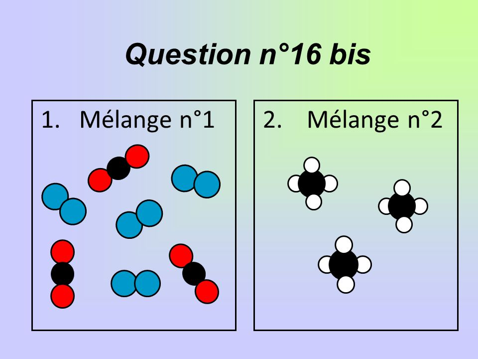 Question n°16 bis Mélange n°1 2. Mélange n°2