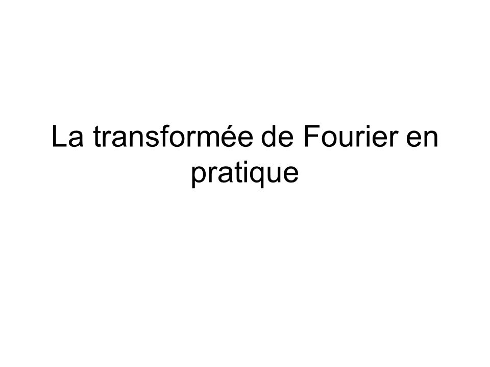 La transformée de Fourier en pratique