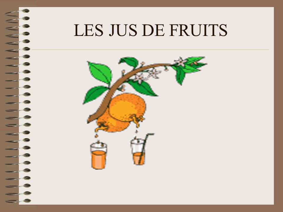 LES JUS DE FRUITS LES JUS DE FRUITS
