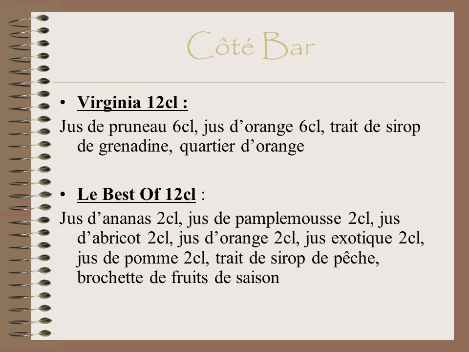 Côté Bar Virginia 12cl : Jus de pruneau 6cl, jus d'orange 6cl, trait de sirop de grenadine, quartier d'orange.