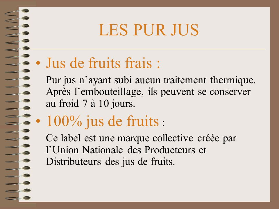 LES PUR JUS Jus de fruits frais : 100% jus de fruits :