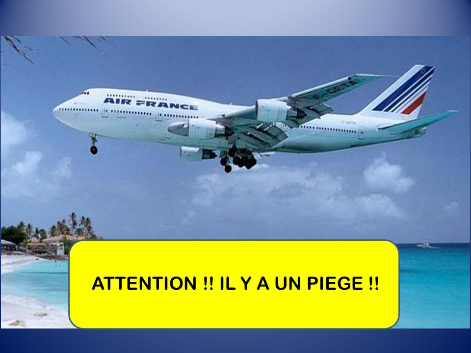 ATTENTION !! IL Y A UN PIEGE !!