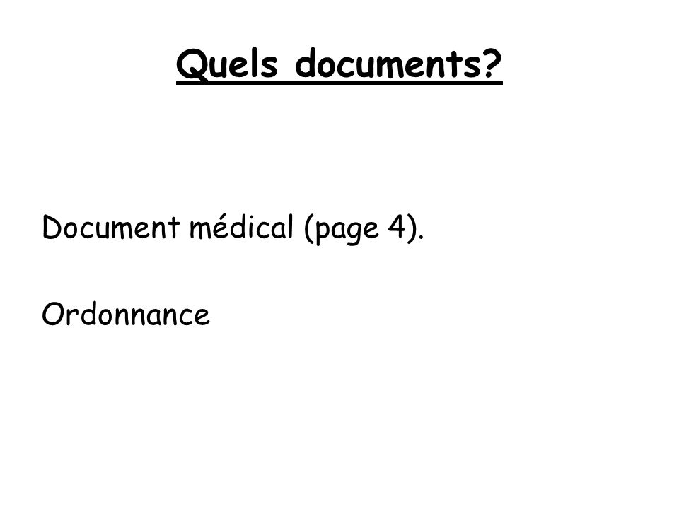 Quels documents Document médical (page 4). Ordonnance