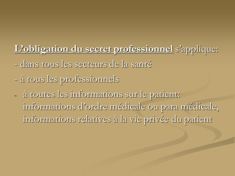 L'obligation du secret professionnel s'applique: