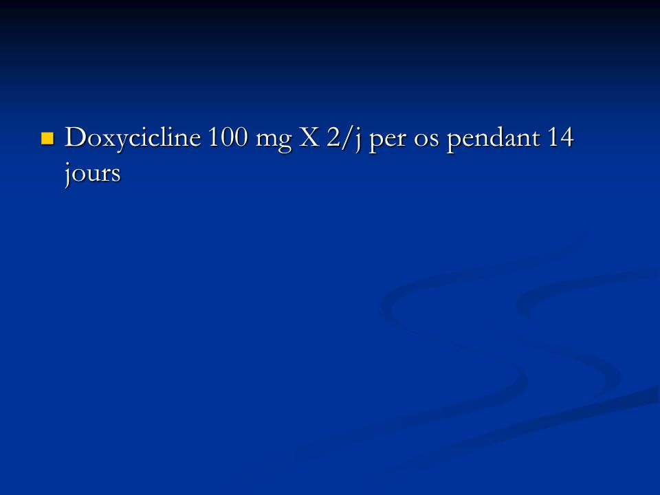 Doxycicline 100 mg X 2/j per os pendant 14 jours