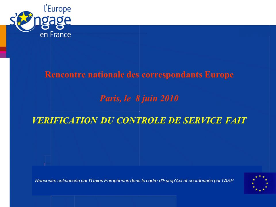 Rencontre nationale des correspondants Europe Paris, le 8 juin 2010 VERIFICATION DU CONTROLE DE SERVICE FAIT