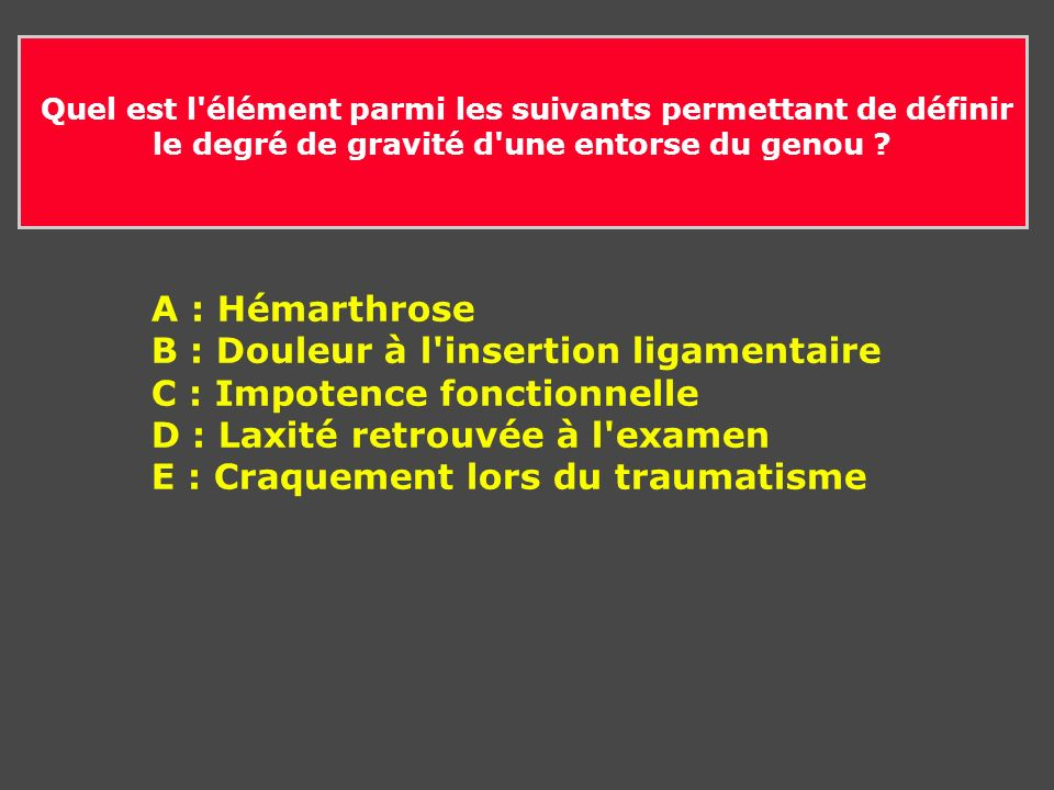 B : Douleur à l insertion ligamentaire C : Impotence fonctionnelle