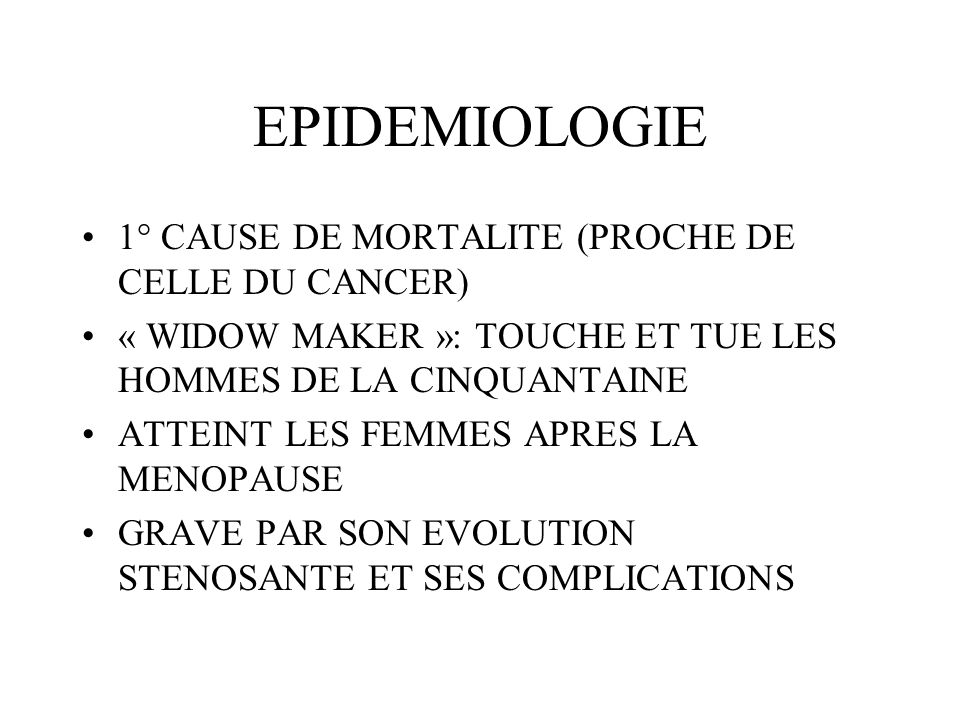 EPIDEMIOLOGIE 1° CAUSE DE MORTALITE (PROCHE DE CELLE DU CANCER)