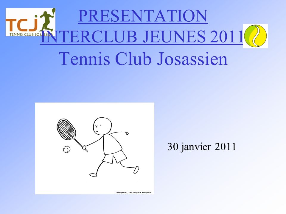 PRESENTATION INTERCLUB JEUNES 2011 Tennis Club Josassien