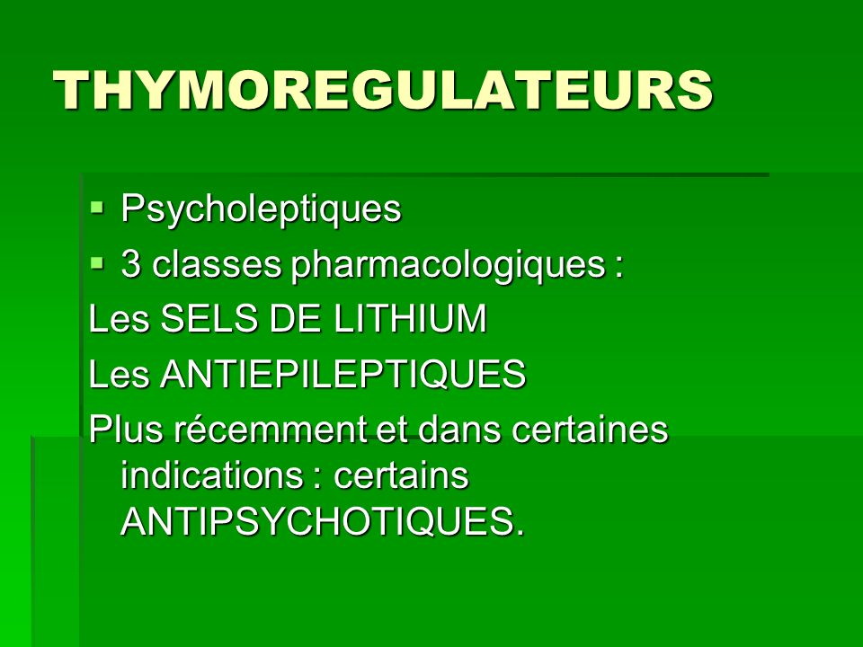 THYMOREGULATEURS Psycholeptiques 3 classes pharmacologiques :
